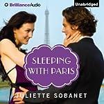 Sleeping with Paris: A Paris Romance | Juliette Sobanet