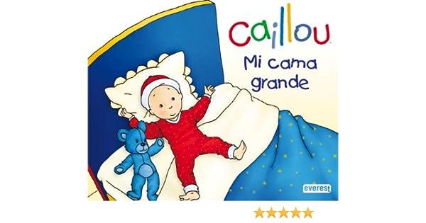 Caillou. Mi cama grande (Mano a mano): Amazon.es: Chouette Publishing, LHeureux Christine, Brignaud Pierre, Everest: Libros