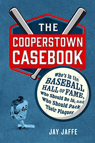 The Cooperstown Casebook: Who's in the Baseball Hall of Fame, Who Should Be In, and Who Should Pack Their Plaques cover