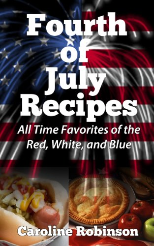 Fourth of July Recipes - All Time Favorites of the Red, White, and Blue by [Grace, Coraline]