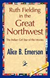 Ruth Fielding in the Great Northwest, Alice B. Emerson, 1421847868