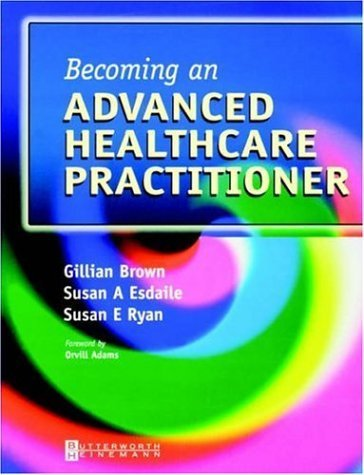 Download Becoming an Advanced Healthcare Practitioner 1st Edition( Paperback ) by Esdaile, Susan; Ryan, Susan; Brown, Gillian published by Butterworth-Heinemann pdf epub