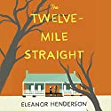 The Twelve-Mile Straight Audiobook by Eleanor Henderson Narrated by Allyson Johnson