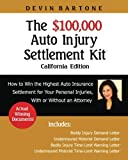 The $100,000 Auto Injury Settlement Kit: How to Win the Highest Auto Insurance Settlement for Your Personal Injuries, With or Without an Attorney (California Edition)