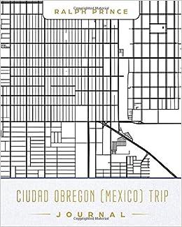 Obregon Mexico Map.Ciudad Obregon Mexico Trip Journal Lined Ciudad Obregon Mexico