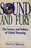 Sound and Fury : The Science and Politics of Global Warming, Michaels, Patrick J., 0932790895
