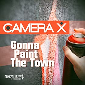 Camera X-Gonna Paint The Town