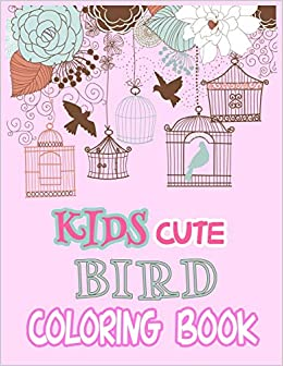 Kids Cute Bird Coloring Book 60 Cute Beautiful Unique Bird Coloring Pages Little Bird Drawing And Activity Book For Kids Amazon De Publication Th Fremdsprachige Bucher