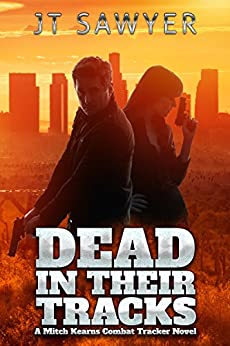 Dead in Their Tracks (Mitch Kearns Combat Tracker Series Book 1) by [Sawyer, JT]