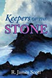 Keepers of the Stone, R. James Scott, 1478707089