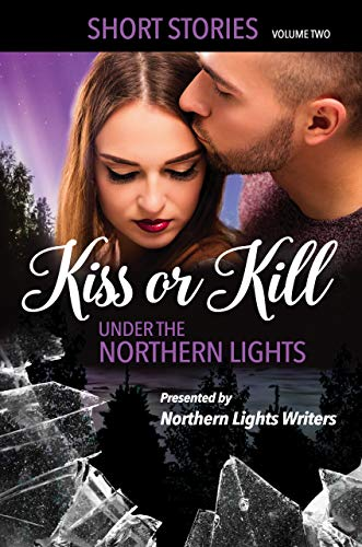 Kiss or Kill Under the Northern Lights Vol. (Northern Lights Collection)