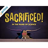 Sacrificed! In the Name of Science