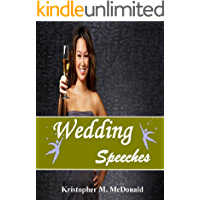 Wedding Speeches; Share An Unforgettable Wedding Speech With This Guide To Overcoming Nerves, Creating Great Openings, Connecting With The Audience and More