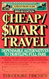 Cheap-Smart Travel, 1988-89 Edition, Theodore Fischer, 0871315343