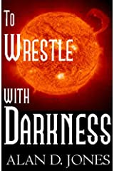 To Wrestle With Darkness Kindle Edition