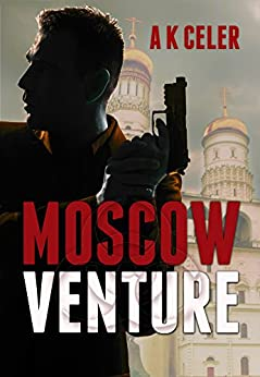 Moscow Venture: Historical Espionage Action Thriller by [Celer, A. K.]