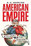 "Antony G. Hopkins, ""American Empire: A Global History"" (Princeton UP, 2018)"
