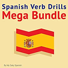 Spanish Verb Drills Mega Bundle: Spanish Verbs Conjugation - with No Memorization! Audiobook by Lucia Bodas Narrated by Lucia Bodas
