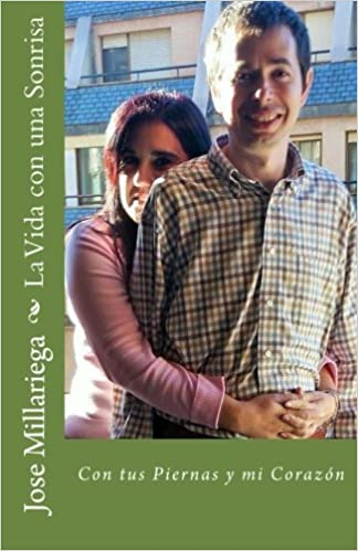 La Vida con una Sonrisa: Con tus Piernas y mi Corazón: Amazon.es: Jose Millariega: Libros