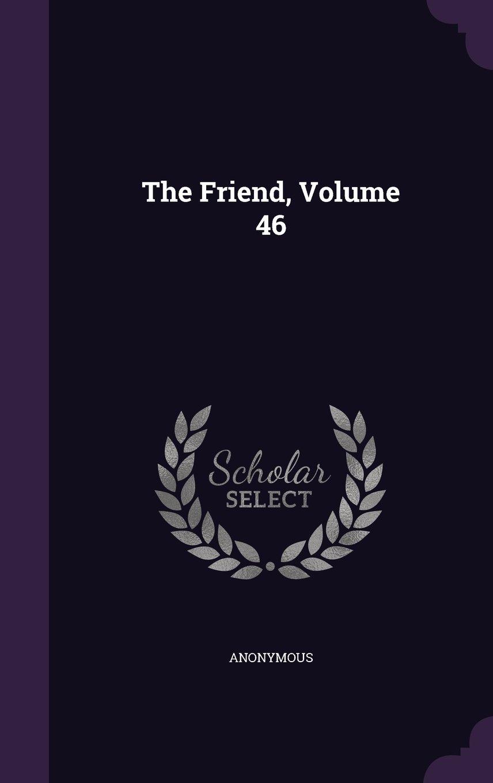 Download The Friend, Volume 46 ebook