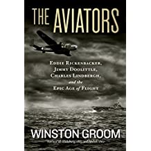 The Aviators: Eddie Rickenbacker, Jimmy Doolittle, Charles Lindbergh, and the Epic Age of Flight