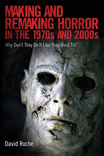 Making and Remaking Horror in the 1970s and 2000s: Why Don't They Do It Like They Used To?