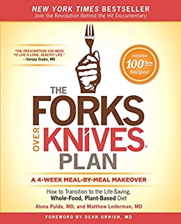 The Forks Over Knives Plan: How to Transition to the Life-Saving, Whole-Food, Plant-Based Diet by [Pulde, Alona, Lederman, Matthew]