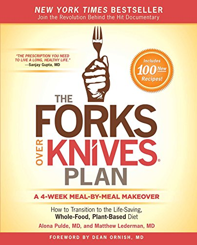 The Forks Over Knives Plan: How to Transition to the Life-Saving, Whole-Food, Plant-Based Diet (Engine 2 Diet Cookbook)