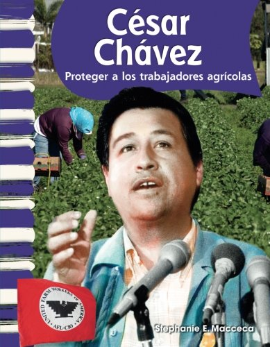 Teacher Created Materials - Primary Source Readers: César Chávez - Proteger a los trabajadores agrícolas (Protecting Far