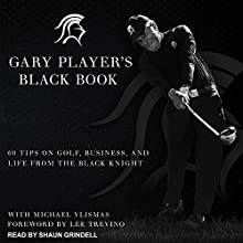 Gary Player's Black Book: 60 Tips on Golf, Business, and Life from the Black Knight | Livre audio Auteur(s) : Gary Player, Michael Vlismas, Lee Trevino Narrateur(s) : Shaun Grindell