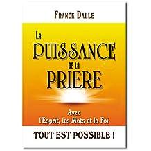 La Puissance de la Prière: Avec l'Esprit, les Mots et la Foi Tout est Possible (French Edition)