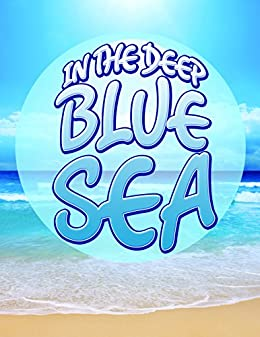 In The Deep Blue Sea Learn About Oceans And Awesome Sea Creatures Oceanography For Kids