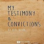 My Testimony & Convictions | Karl Olsen