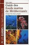 Guide des fonds marins de Méditerranée : Ecologie, flore, faune, plongées par Augier