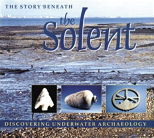 Book The Story Beneath the Solent: Discovering Underwater Archaeology