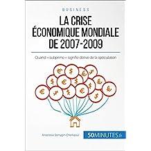 La crise économique mondiale de 2007-2009: Quand « subprime » signifie dérive de la spéculation (Economie & Business t. 12) (French Edition)