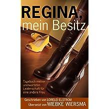 Regina, mein Besitz: Tagebuch meiner unerwarteten Leidenschaft für eine andere Frau (German Edition)