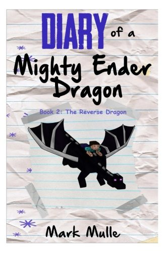 Diary of a Mighty Ender Dragon (Book 2): The Reverse Dragon (An Unofficial Minecraft Book for Kids Ages 9-12 (Preteen) (Volume 2)