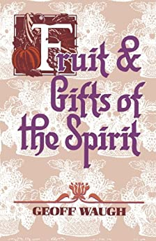 Fruit and Gifts of the Spirit by [Waugh, Geoff]