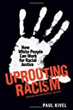 Uprooting Racism: How White People Can Work for Racial Justice - 3rd Edition, Paul Kivel, 0865716889