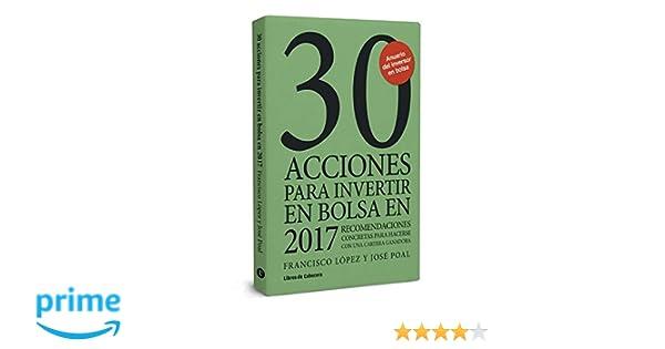 30 acciones para invertir en bolsa en 2017: Recomendaciones concretas para hacerse con una cartera ganadora Inversión: Amazon.es: Francisco López Martínez, ...