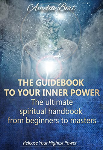 The Guidebook to your Inner Power: The Ultimate Spiritual Guide from Beginners to Masters