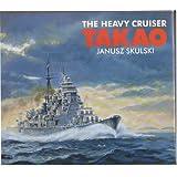 The Heavy Cruiser Takao (Anatomy of the Ship)