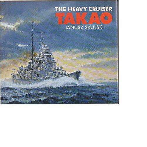 The Heavy Cruiser Takao (Anatomy of the (Japanese Heavy Cruiser)