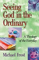 Seeing God in the Ordinary: A Theology of the Everyday
