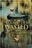 A Good Life Wasted, Dave Ames, 1585746312