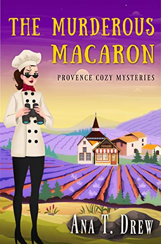 The Murderous Macaron: a Provence Cozy Mystery (Julie Cavallo Investigates Book 1) by [Drew, Ana T.]