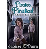 [ { PIRATES, PIRATES!: A ROGUE'S TALE } ] by O'Mara, Saoirse (AUTHOR) Jun-28-2013 [ Paperback ]
