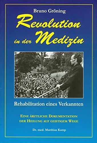 Revolution in der Medizin: Rehabilitation eines Verkannten Deutsche Ausgabe