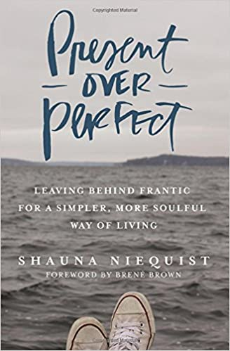 Present Over Perfect | Leaving Behind Frantic for a Simpler, More Soulful Way of Living
